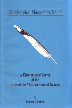 A distributional survey of the birds of the Mexican state of Oaxaca. Laurence C. Binford