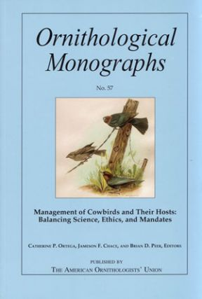 Management of Cowbirds and their hosts: balancing science, ethics, and mandates. Catherine P. Ortega