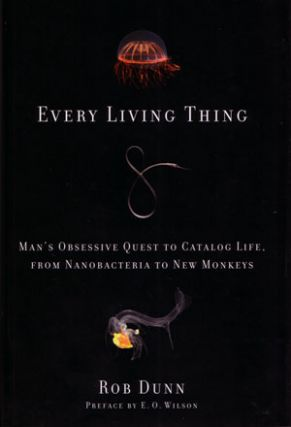 Every living thing: man's obsessive quest to catalog life, from nanobacteria to new monkeys. Rob...