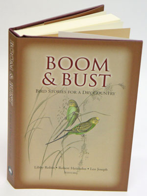 Boom and bust: bird stories for a dry country. Libby Robin, Rob Heinshohn, Leo Joseph