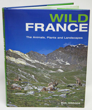 Wild France: the animals, plants and landscapes. Bob Gibbons
