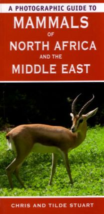 A photographic guide to mammals of North Africa and the Middle East. Chris amd Tilde Stuart Stuart