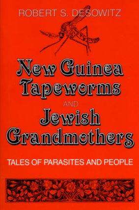 New Guinea tapeworms and Jewish grandmothers: tales of parasites and people. Robert S. Desowitz