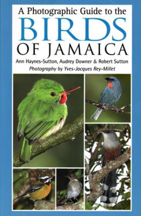 A photographic guide to the birds of Jamaica. Ann Hayes-Sutton, Audrey Downer, Robert Sutton.