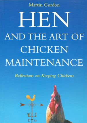 Hen and the art of chicken maintenance. Martin Gurdon.