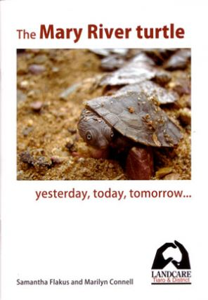 The Mary River turtle: yesterday, today, tomorrow. Samantha Flakus, Marilyn Connell.