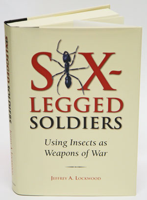 Six-legged soldiers: using insects as weapons of war. Jeffrey A. Lockwood