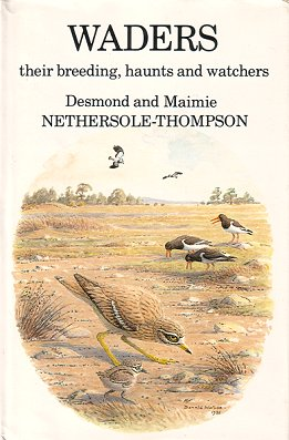 Waders: their breeding, haunts and watchers. Desmond Nethersole- Thompson, Maimie,...