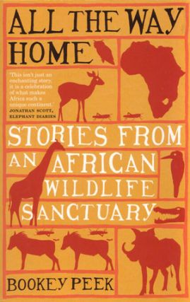All the way home: stories from an African Wildlife Sanctuary. Bookey Peek