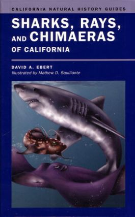Sharks, Rays and Chimaeras of California. David A. Ebert