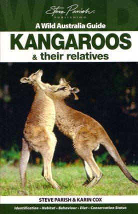Kangaroos and their relatives: a wild Australia guide. Steve Parish, Karin Cox.