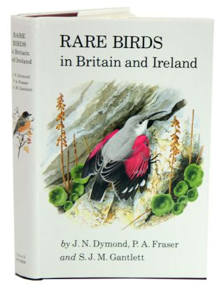 Rare birds in Britain and Ireland. J. N. Dymond.