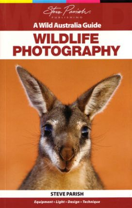 Wildlife photography: a wild Australia guide. Steve Parish