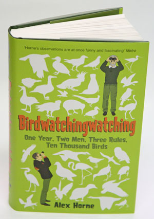 Birdwatchingwatching [sic]: one year, two men, three rules, ten thousand birds. Alex Horne