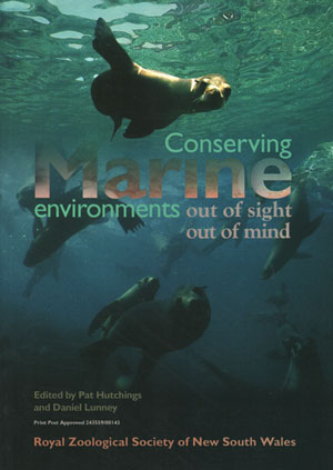 Conserving marine environments: out of sight, out of mind. Pat Hutchings, Daniel Lunney