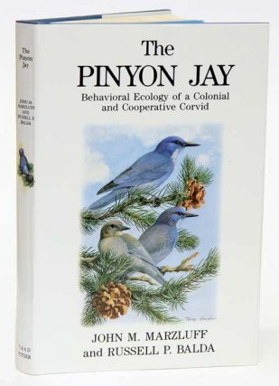 The Pinyon Jay: behavioral ecology of a colonial and cooperative corvid. John M. Marzluff, Russell P. Balda.