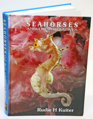 Seahorses and their relatives. Rudie H. Kuiter