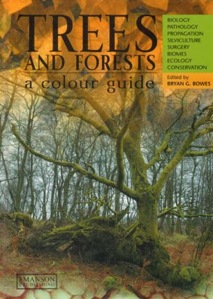 Trees and forests a colour guide: biology, pathology, propagation, silviculture, surgery, biomes, ecology, conservation. Bryan G. Bowes.