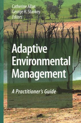 Adaptive environmental management: a practioner's guide. Catherine Allan, George Stankey.