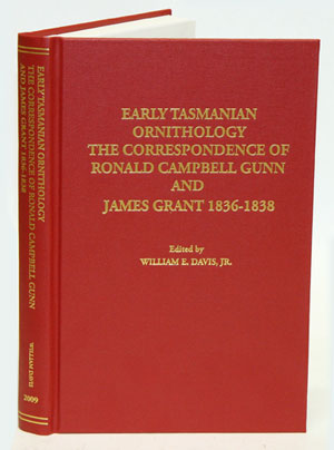 Early Tasmanian ornithology: the correspondence of Ronald Campbell Gunn and James Grant,...