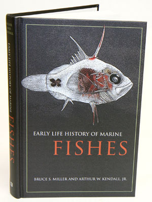 Early life history of marine fishes. Bruce S. Miller, Arthur W. Kendall.