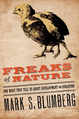 Freaks of nature: and what they tell us about development and evolution. Mark S. Blumberg