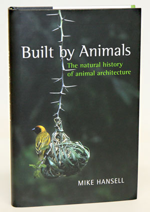 Built by animals: the natural history of animal architecture. Mike Hansell