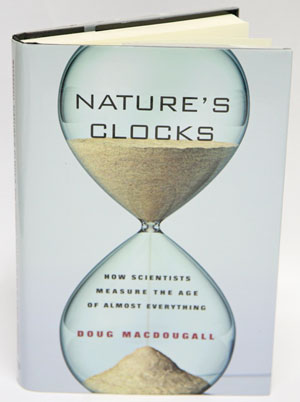 Nature's clocks: how scientist's measure the age of almost everything. Doug Macdougall