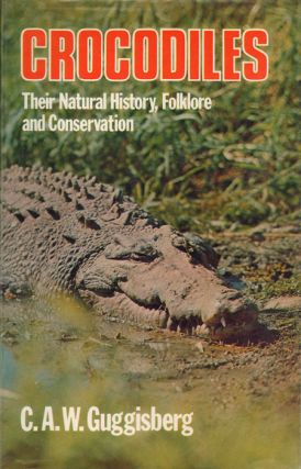 Crocodiles: their natural history, folklore and conservation. C. A. W. Guggisberg