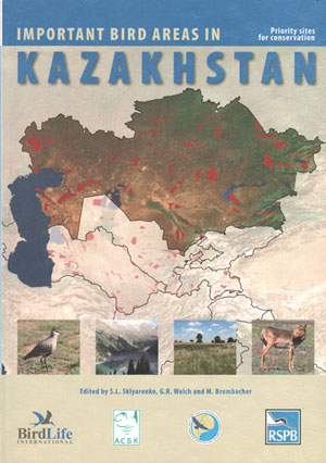 Important bird areas in Kazakhstan: priority sites for conservation. S. L. Sklyarenko, G. R. Welch, M. Brombacher.