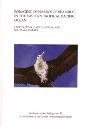Foraging dynamics of seabirds in the eastern tropical Pacific Ocean. Larry B. Spear.