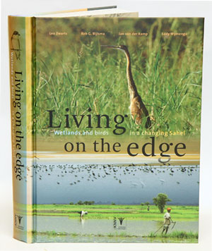 Living on the edge: wetlands and birds in a changing Sahel. Leo Zwarts, Jan van der Kamp, Rob G. Bijlsma, Eddy Wymenga.