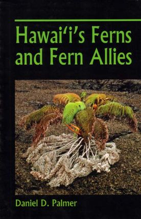 Hawai'i's ferns and fern allies. Daniel D. Palmer