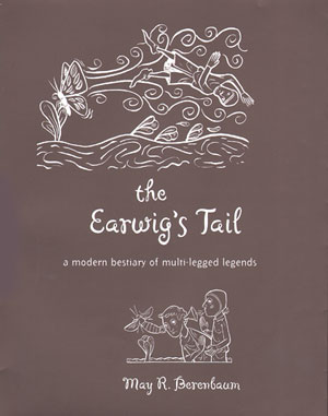 Earwig's tail: a modern bestiary of multi-legged legends. May R. Berenbaum.