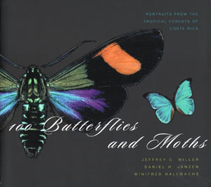 100 Butterflies and Moths: portraits from the tropical forests of Costa Rica. Jeffrey C. Miller,...