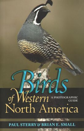 Birds of western North America: a photographic guide. Paul Sterry, Brian E. Small.