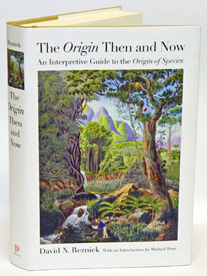 The Origin then and now: an interpretive guide to the Origin of Species. David N. Reznick,...