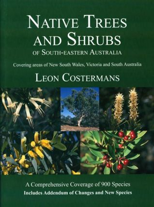 Native trees and shrubs of south-eastern Australia. Leon Costermans