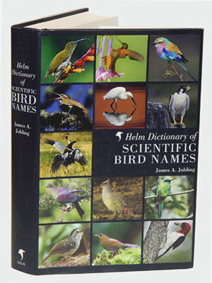 Helm dictionary of scientific bird names. James A. Jobling.
