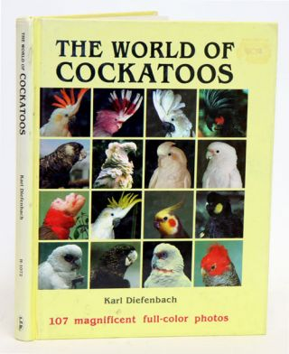 The world of cockatoos. Karl Diefenbach.