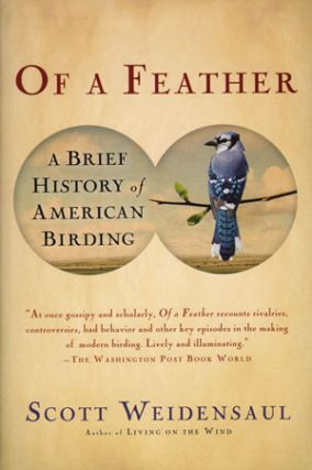 Of a feather: a brief history of American birding. Scott Weidensaul