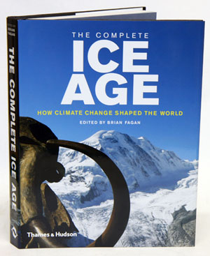 The complete Ice Age: how climate change shaped the world. Brian Fagan