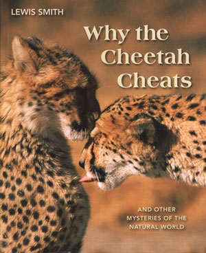 Why the Cheetah cheats: and other mysteries of the animal world. Lewis Smith