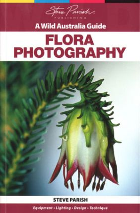 Flora photography: a wild Australia guide. Steve Parish