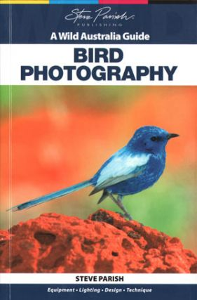 Bird photography: a wild Australia guide. Steve Parish.