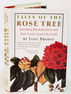 Tales of the rose tree: ravishing rhododendrons and their travels around the world. Jane Brown.