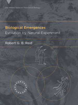 Biological emergences: evolution by natural experiment. Robert G. B. Reid