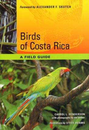 Birds of Costa Rica: a field guide. Carrol L. Henderson, Steve Adams.