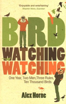 Birdwatchingwatching: one year, two men, three rules, ten thousand birds. Alex Horne