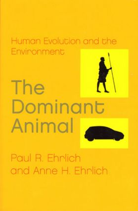 Dominant animal: human evolution and the environment. Paul R. Ehrlich, Anne H. Ehrlich